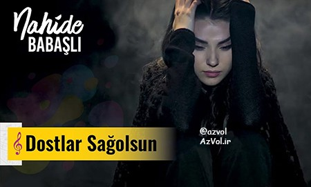 دانلود آهنگ ترکی جدید Nahide Babasli به نام Dostlar Sag Olsun